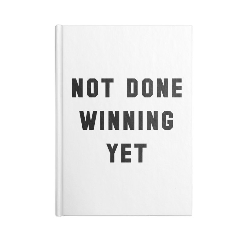 NOT DONE WINNING YET Accessories Blank Journal Notebook by USA WINNING TEAM™