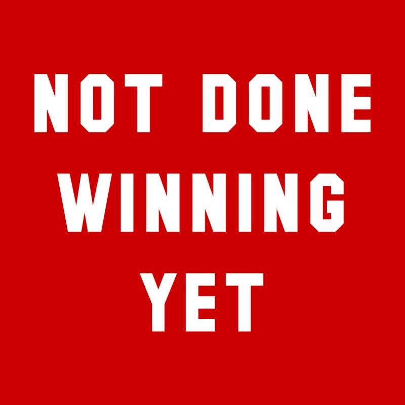 NOT DONE WINNING YET Women's T-Shirt by USA WINNING TEAM™