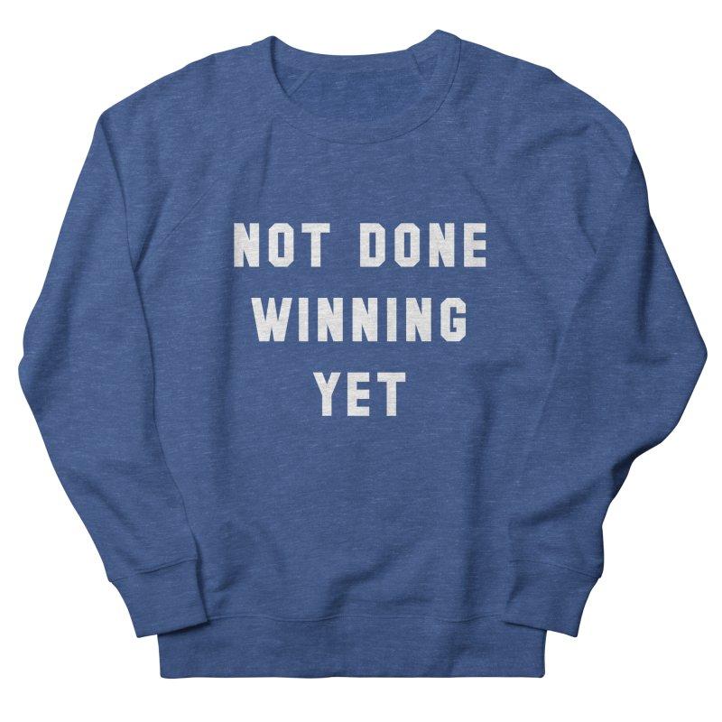 NOT DONE WINNING YET Women's Sweatshirt by USA WINNING TEAM™