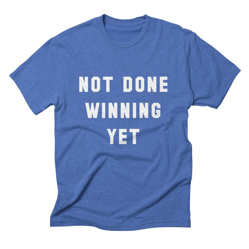 NOT DONE WINNING YET in Men's Triblend T-Shirt Blue Triblend by USA WINNING TEAM™
