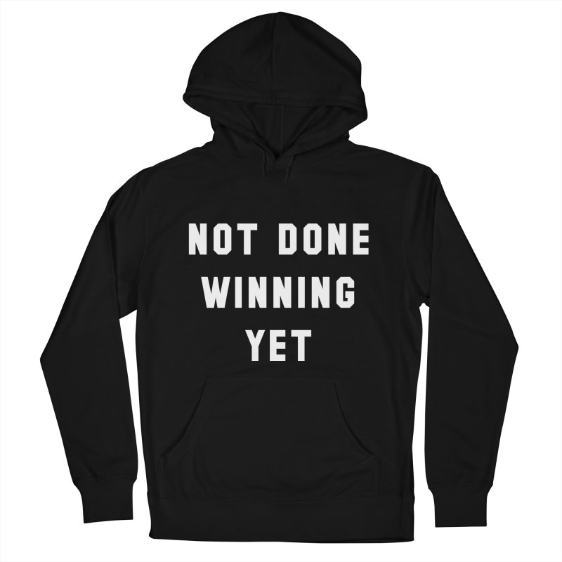 NOT DONE WINNING YET Women's French Terry Pullover Hoody by USA WINNING TEAM™