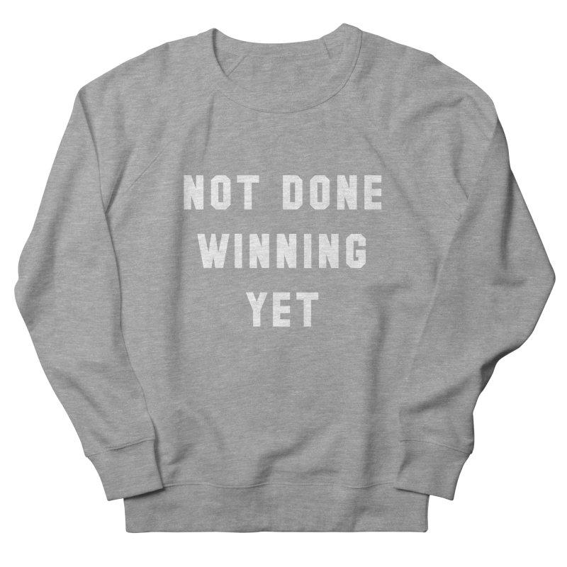 NOT DONE WINNING YET Women's French Terry Sweatshirt by USA WINNING TEAM™