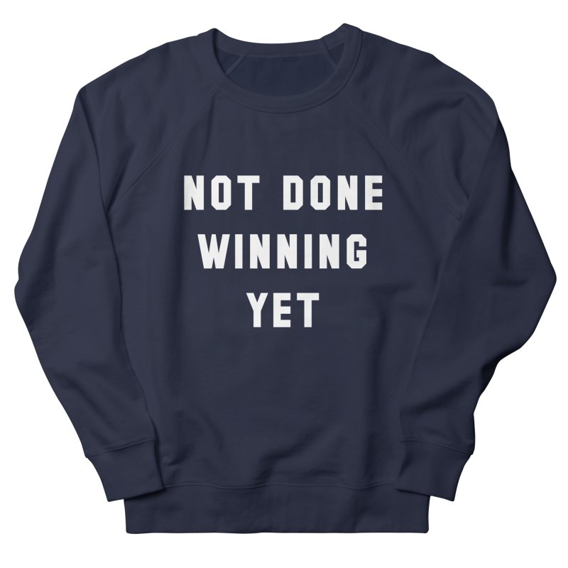 NOT DONE WINNING YET Men's French Terry Sweatshirt by USA WINNING TEAM™