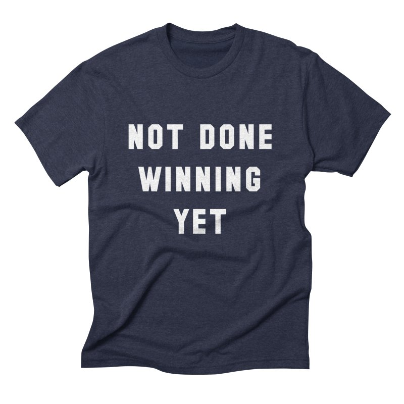 NOT DONE WINNING YET Men's Triblend T-Shirt by USA WINNING TEAM™