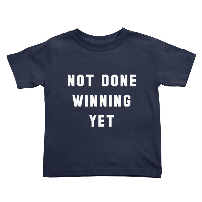 NOT DONE WINNING YET Kids Toddler T-Shirt by USA WINNING TEAM™
