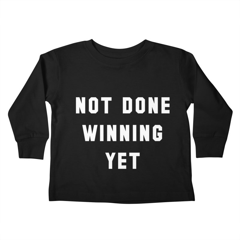 NOT DONE WINNING YET Kids Toddler Longsleeve T-Shirt by USA WINNING TEAM™