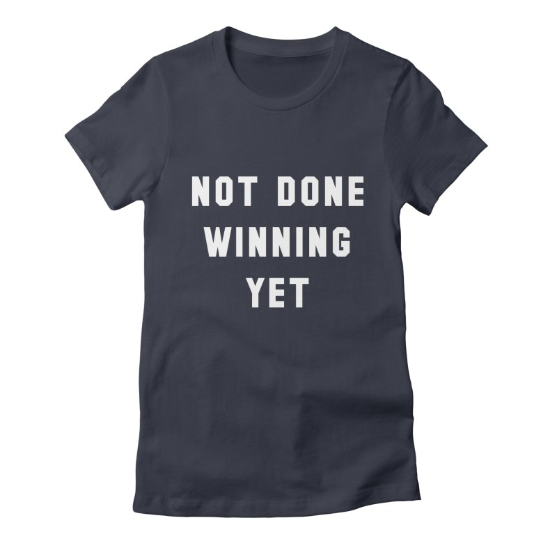 NOT DONE WINNING YET Women's Fitted T-Shirt by USA WINNING TEAM™