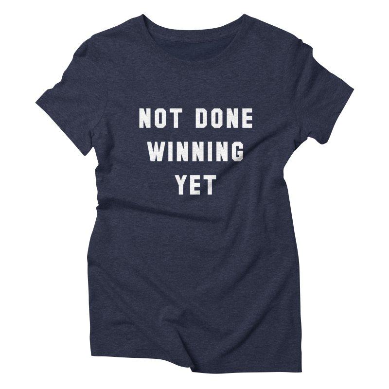 NOT DONE WINNING YET Women's Triblend T-Shirt by USA WINNING TEAM™