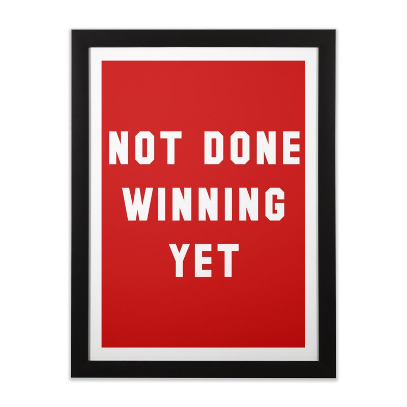 NOT DONE WINNING YET Home Framed Fine Art Print by USA WINNING TEAM™