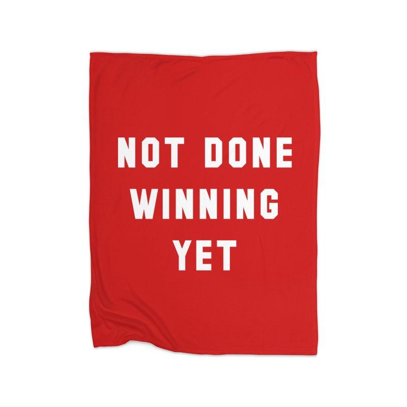 NOT DONE WINNING YET Home Fleece Blanket Blanket by USA WINNING TEAM™
