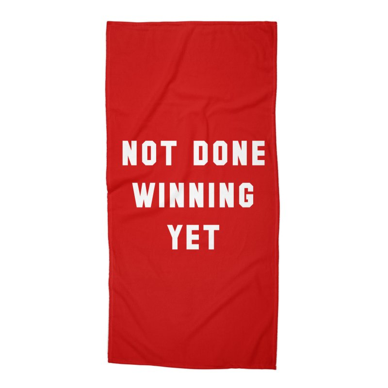 NOT DONE WINNING YET Accessories Beach Towel by USA WINNING TEAM™
