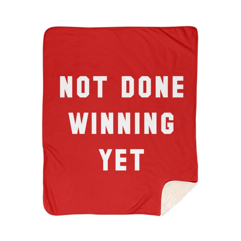 NOT DONE WINNING YET Home Sherpa Blanket Blanket by USA WINNING TEAM™