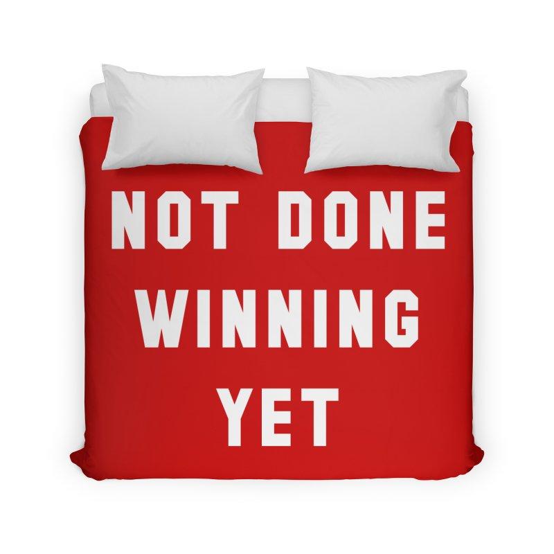 NOT DONE WINNING YET Home Duvet by USA WINNING TEAM™