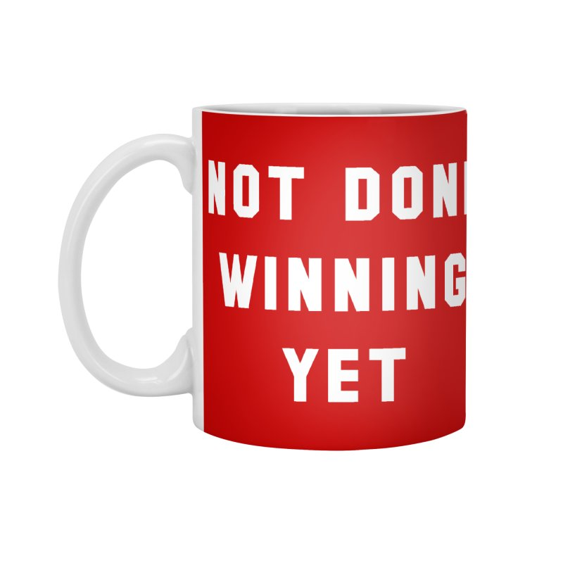 NOT DONE WINNING YET Accessories Standard Mug by USA WINNING TEAM™