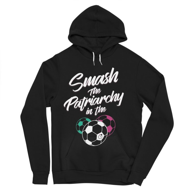 Smash the Patriarchy Women's Sponge Fleece Pullover Hoody by Unusual Efforts Merchandise and Prints