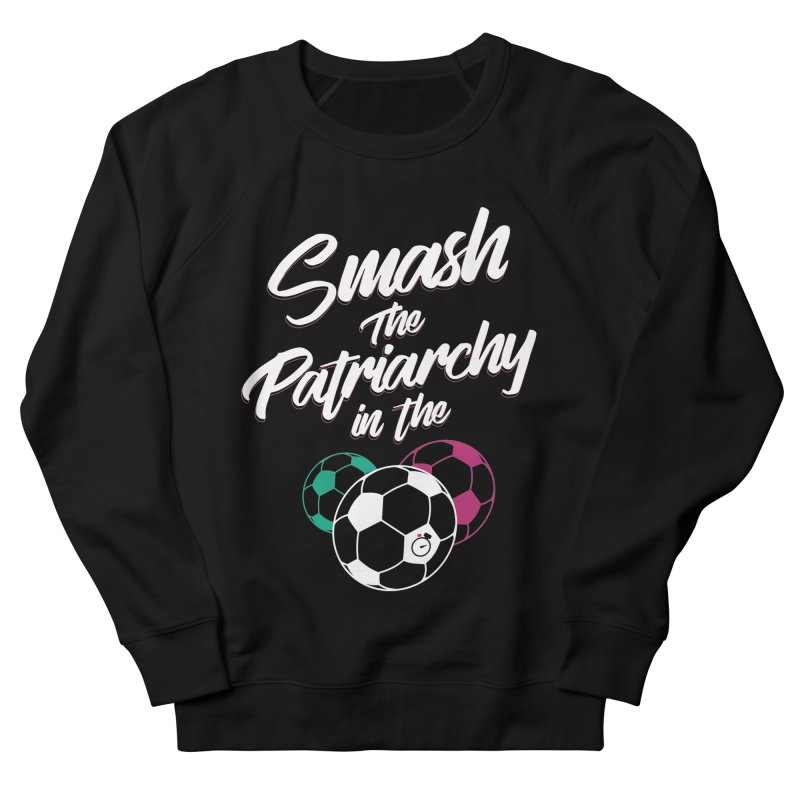 Smash the Patriarchy Men's French Terry Sweatshirt by Unusual Efforts Merchandise and Prints