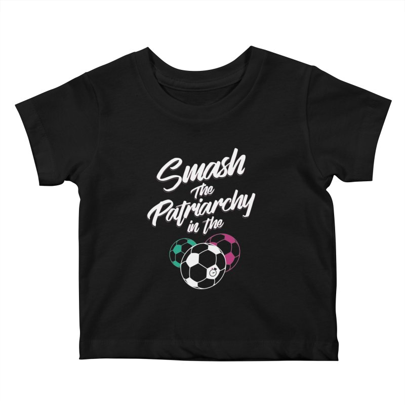Smash the Patriarchy Kids Baby T-Shirt by Unusual Efforts Merchandise and Prints