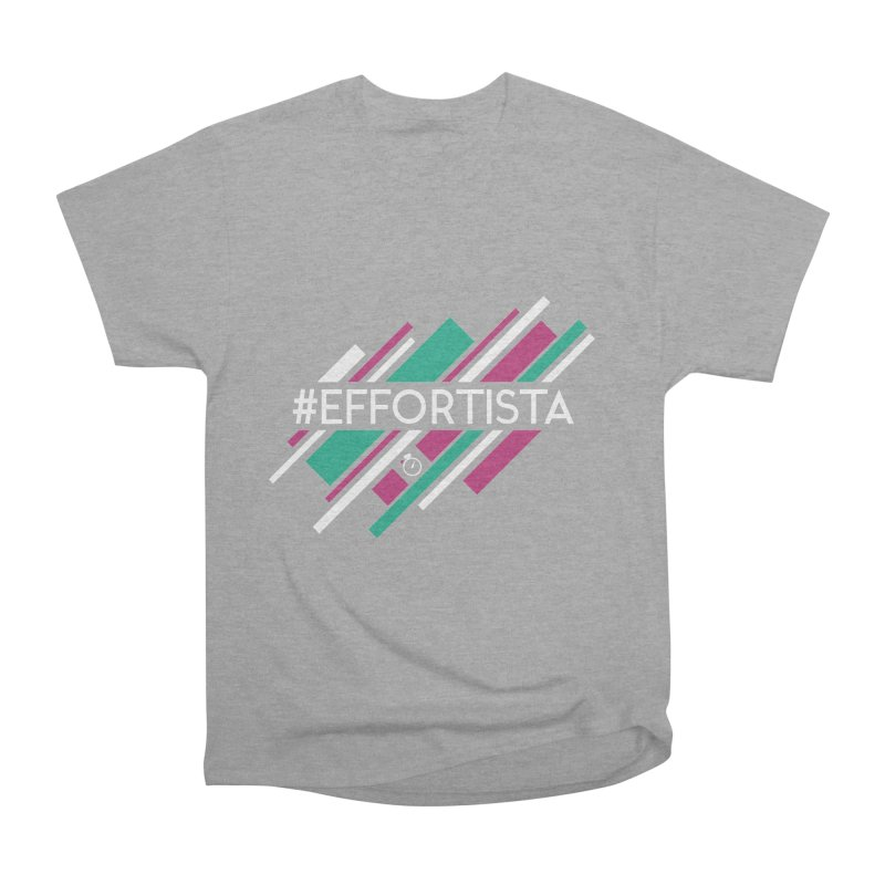 #Effortista Women's Heavyweight Unisex T-Shirt by Unusual Efforts Merchandise and Prints