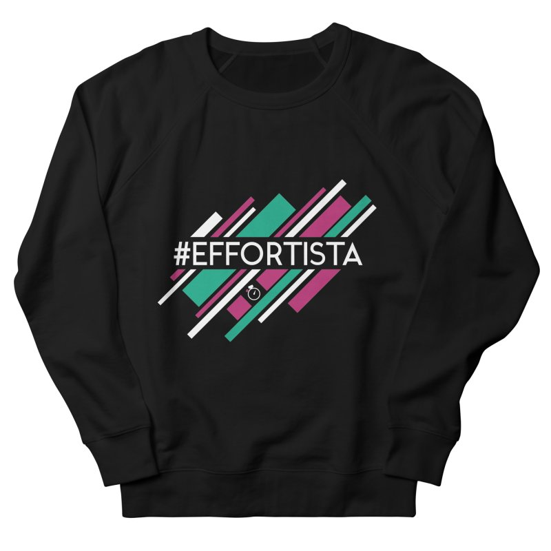 #Effortista Men's French Terry Sweatshirt by Unusual Efforts Merchandise and Prints