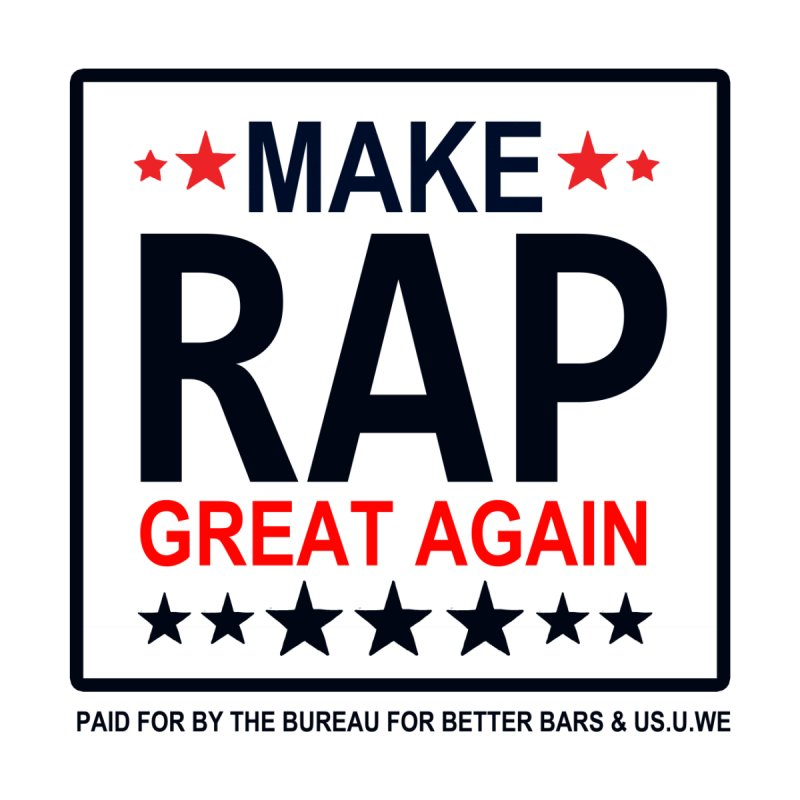 Make Rap Great Again  by USUWE by Pugs Atomz