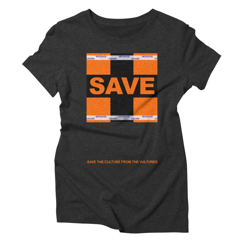 Save the culture from the vultures Women's Triblend T-Shirt by USUWE by Pugs Atomz