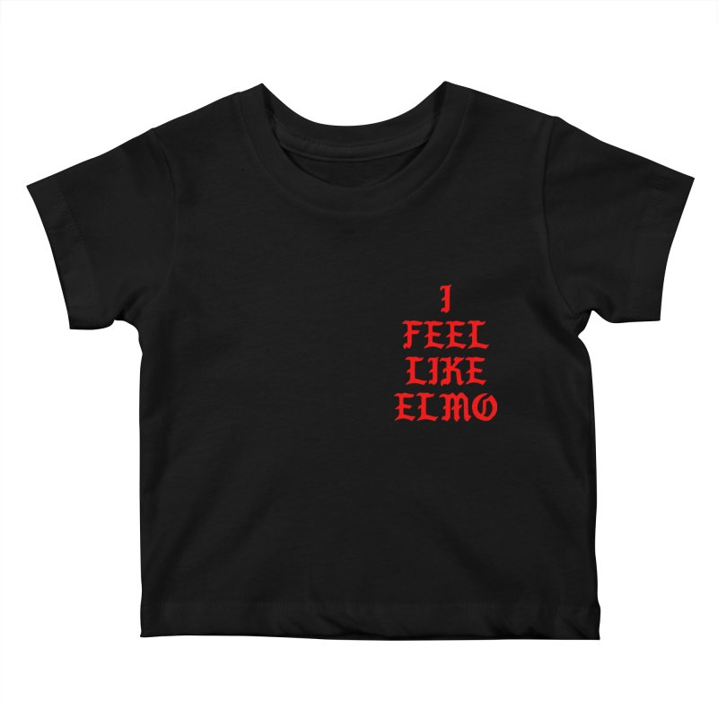 Feel like Elmo Kids Baby T-Shirt by USUWE by Pugs Atomz