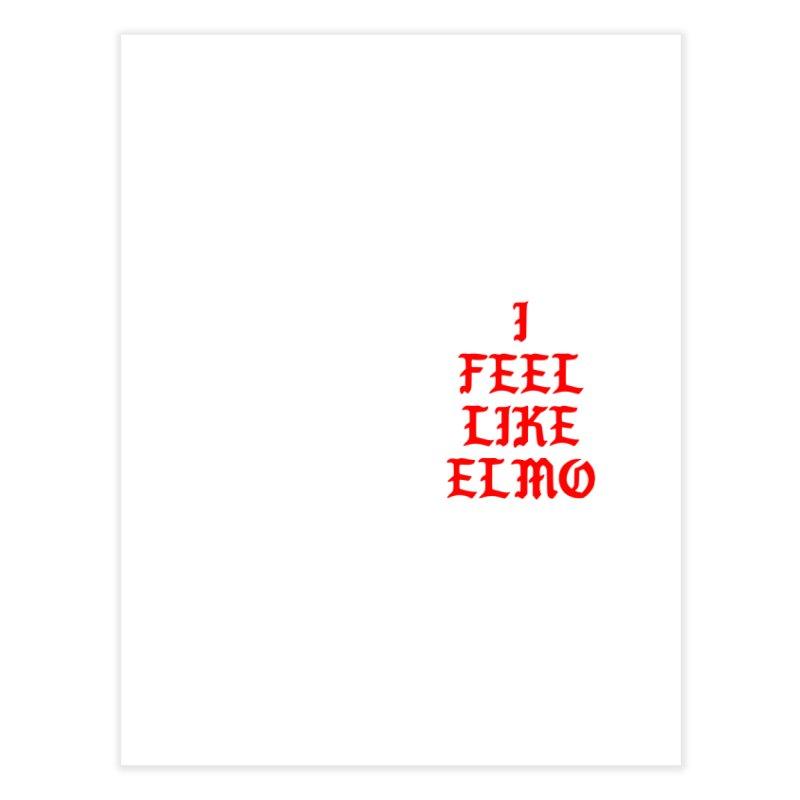 Feel like Elmo Home Fine Art Print by USUWE by Pugs Atomz