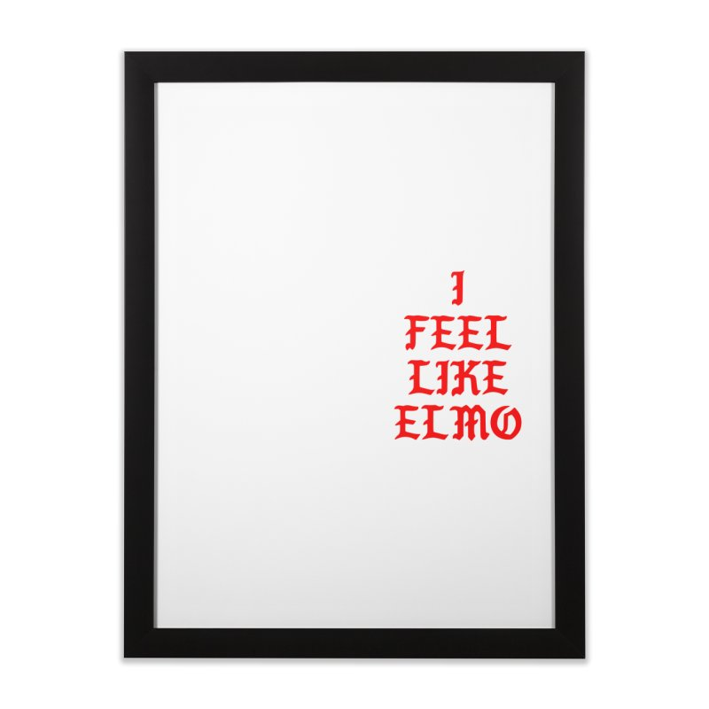 Feel like Elmo Home Framed Fine Art Print by USUWE by Pugs Atomz