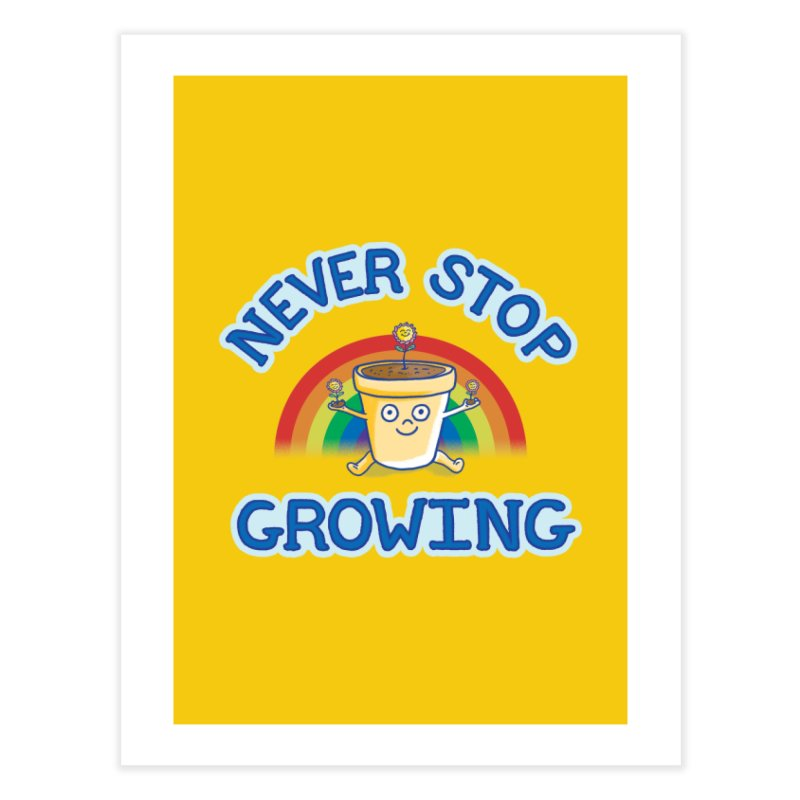 Never Stop Growing Home Fine Art Print by Threadless Values