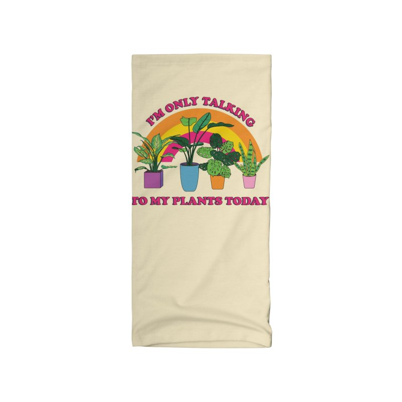 I'm only talking to my plants Accessories Neck Gaiter by Vamp Dearie