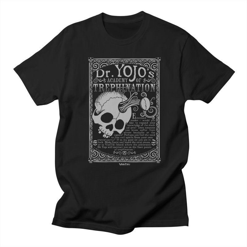 Dr. Yojo's Academy of Trephination Men's T-shirt by VanTiki's Print Shack