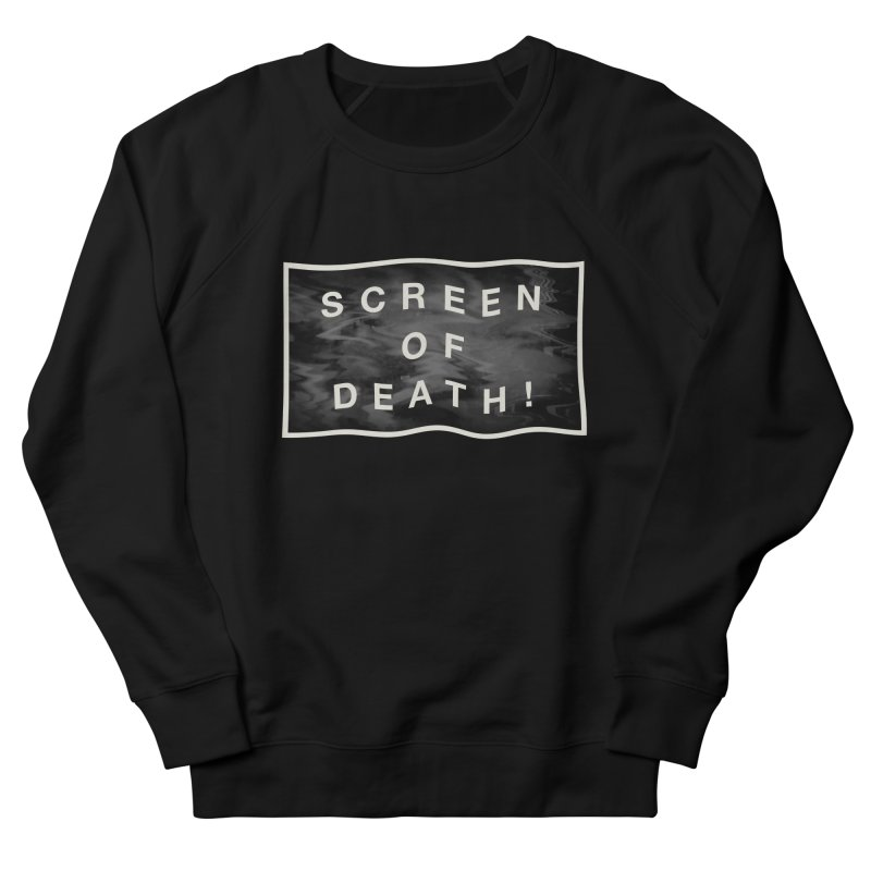 Screen of Death! Women's French Terry Sweatshirt by Variable Tees