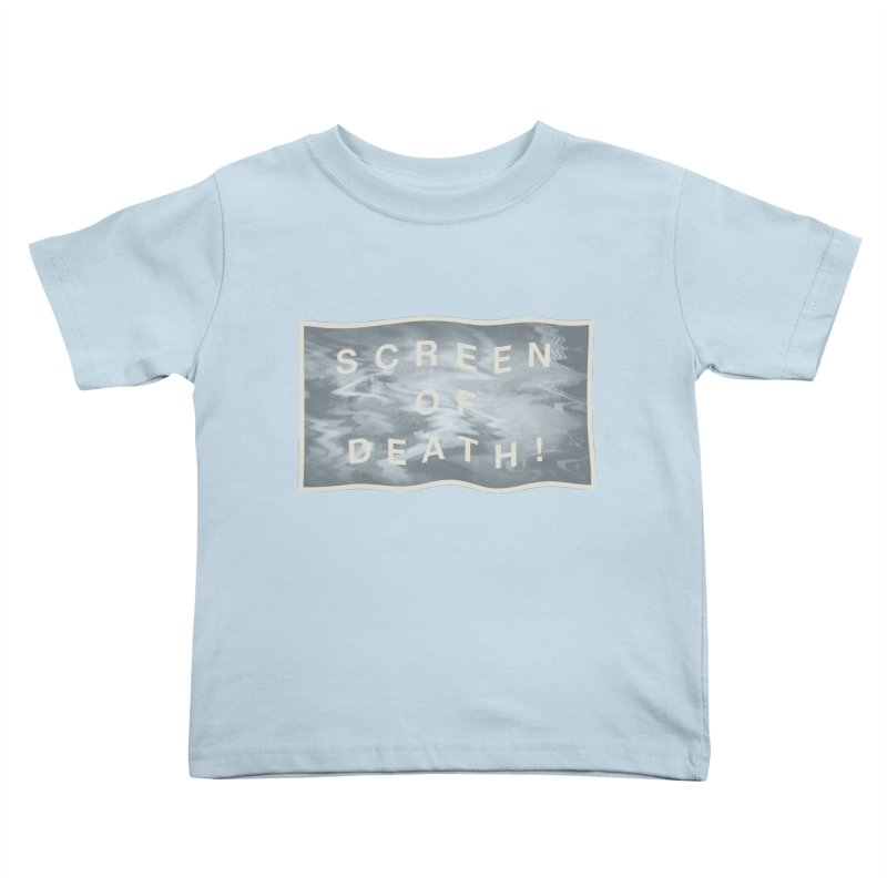 Screen of Death! Kids Toddler T-Shirt by Variable Tees