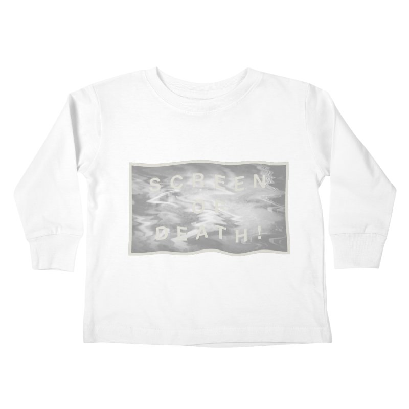 Screen of Death! Kids Toddler Longsleeve T-Shirt by Variable Tees