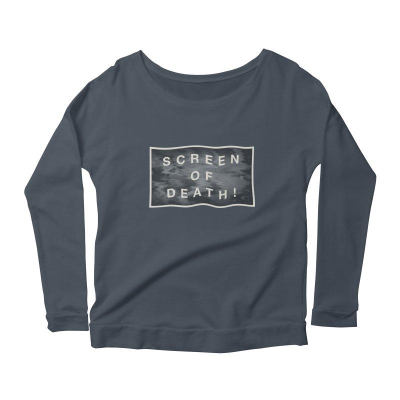 Screen of Death! Women's Scoop Neck Longsleeve T-Shirt by Variable Tees