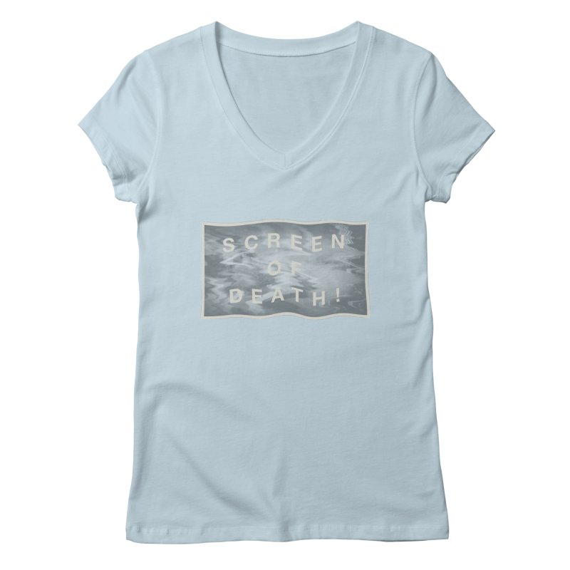 Screen of Death! Women's Regular V-Neck by Variable Tees