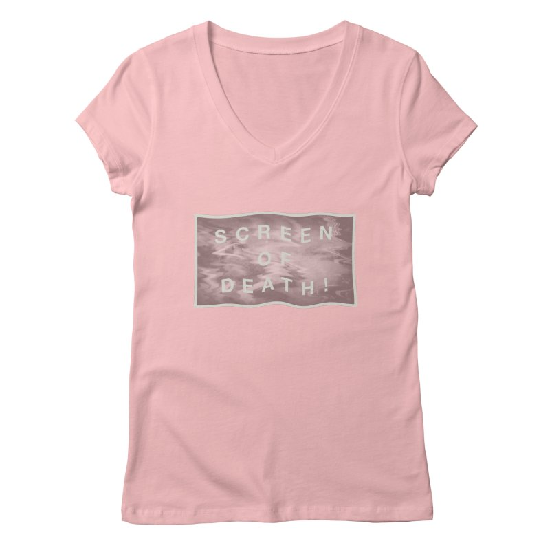 Screen of Death! Women's V-Neck by Variable Tees
