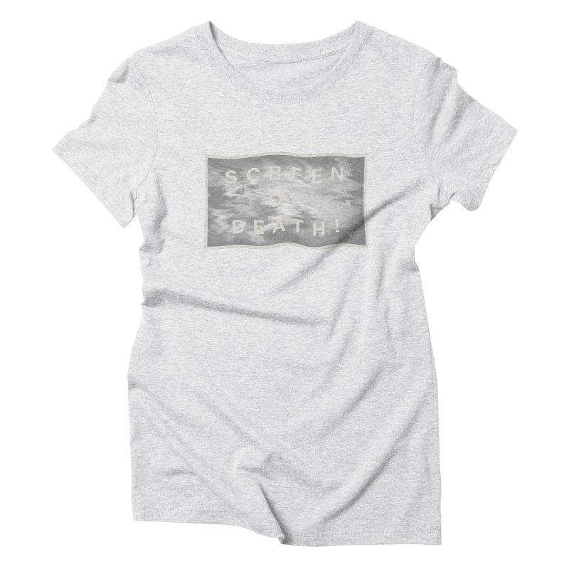Screen of Death! Women's Triblend T-Shirt by Variable Tees