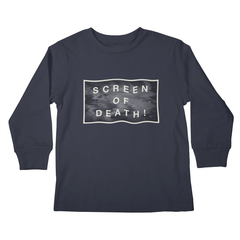 Screen of Death! Kids Longsleeve T-Shirt by Variable Tees