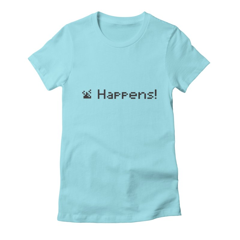 Shit happens! Women's Fitted T-Shirt by VarieTeez Designs