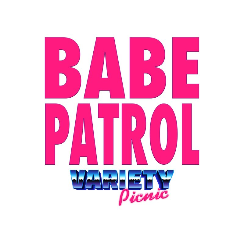 Babe Patrol Men's T-Shirt by Variety Picnic