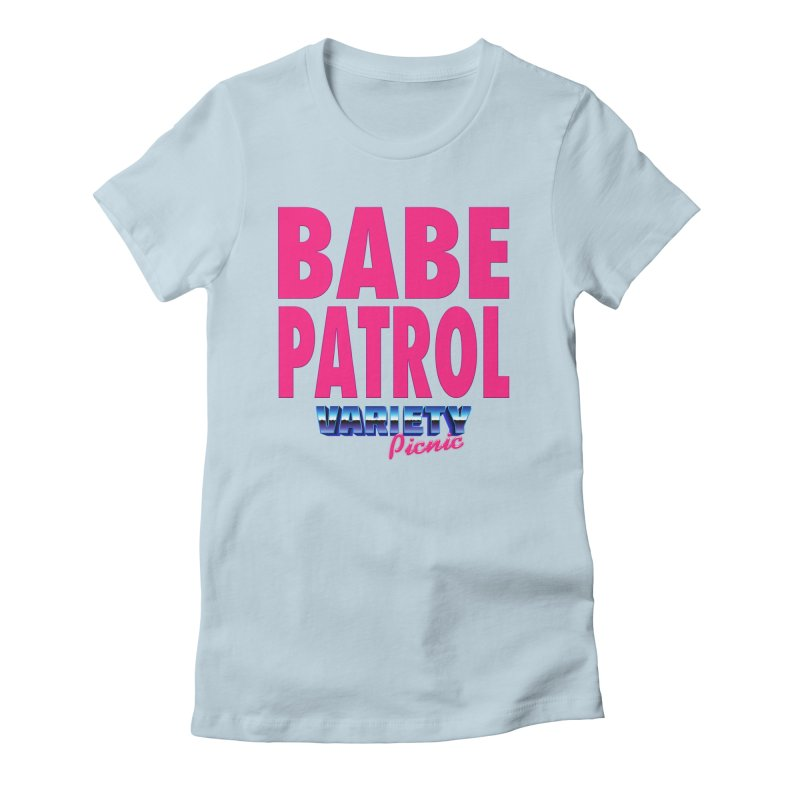 Babe Patrol Women's Fitted T-Shirt by Variety Picnic