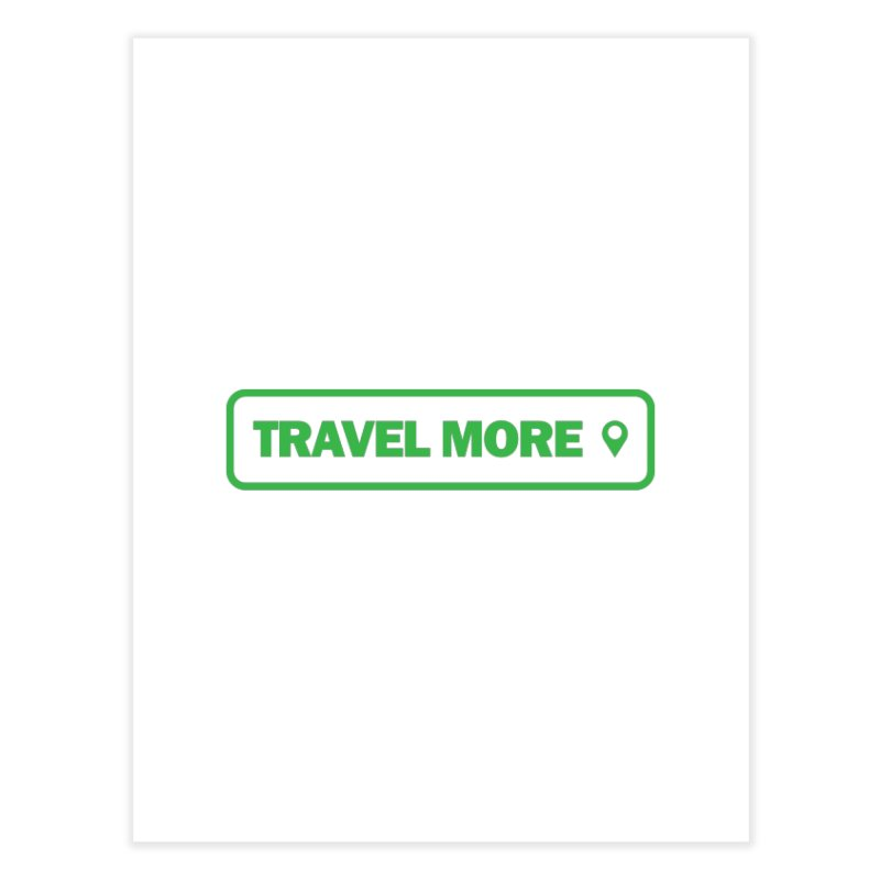 Travel More Home Fine Art Print by Var x Apparel