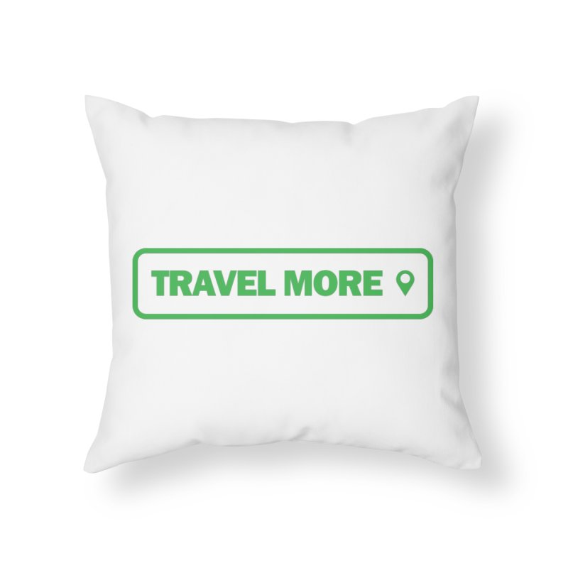 Travel More Home Throw Pillow by Var x Apparel