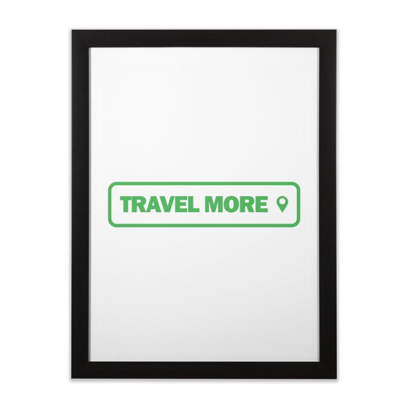 Travel More Home Framed Fine Art Print by Var x Apparel