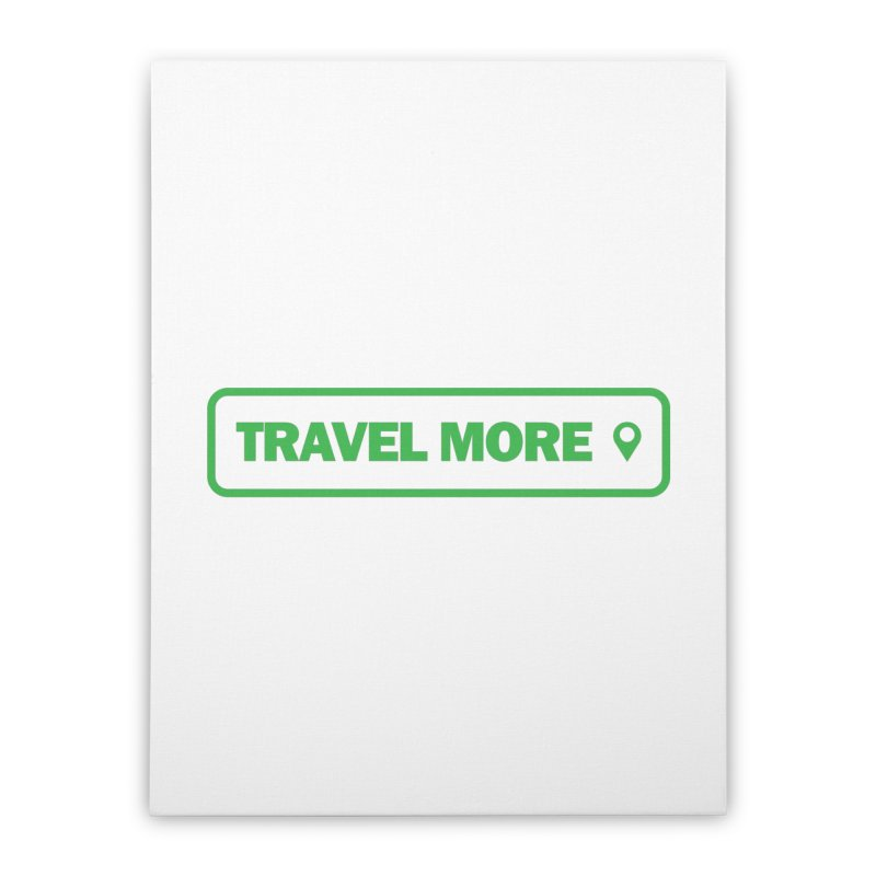 Travel More Home Stretched Canvas by Var x Apparel