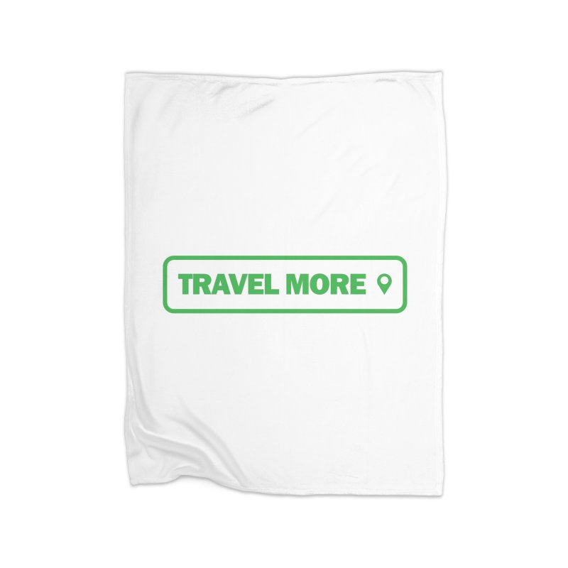 Travel More Home Fleece Blanket Blanket by Var x Apparel