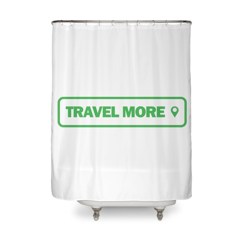 Travel More Home Shower Curtain by Var x Apparel