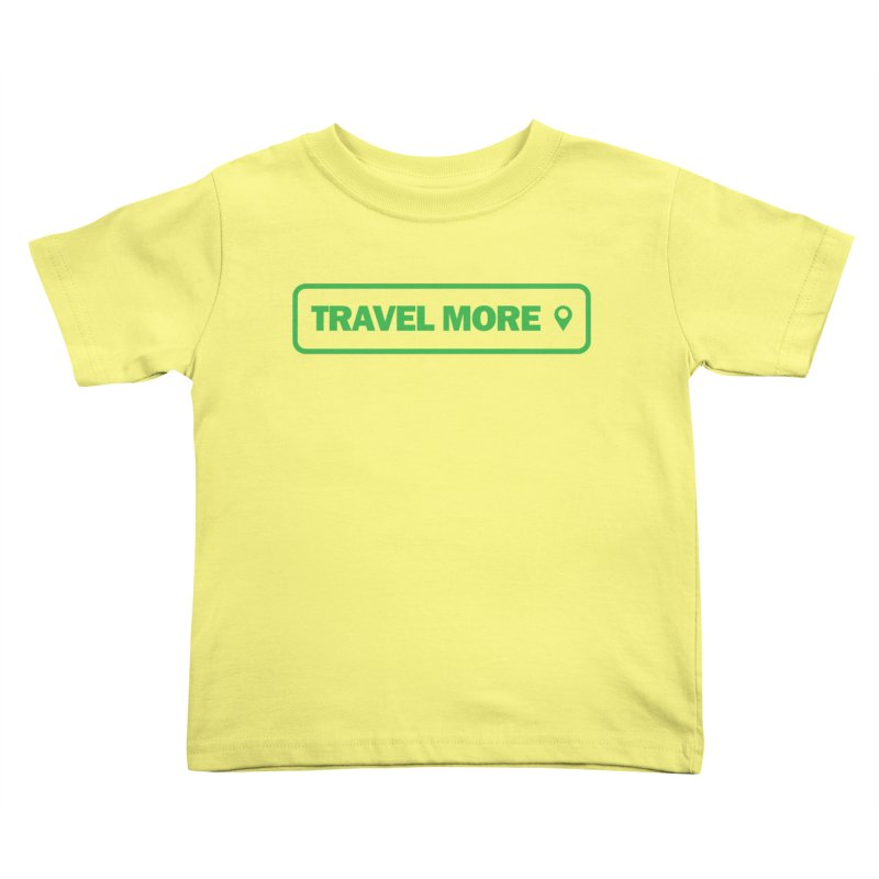 Travel More Kids Toddler T-Shirt by Var x Apparel
