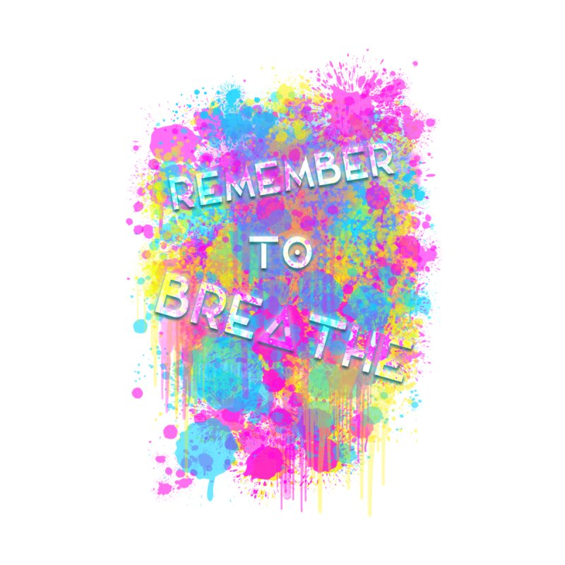 REMEMBER TO BREATHE (SPLATTER) Home Fine Art Print by VATTICA | OFFICIAL MERCH